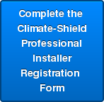 Complete the  Climate-Shield Professional Installer  Registration  Form